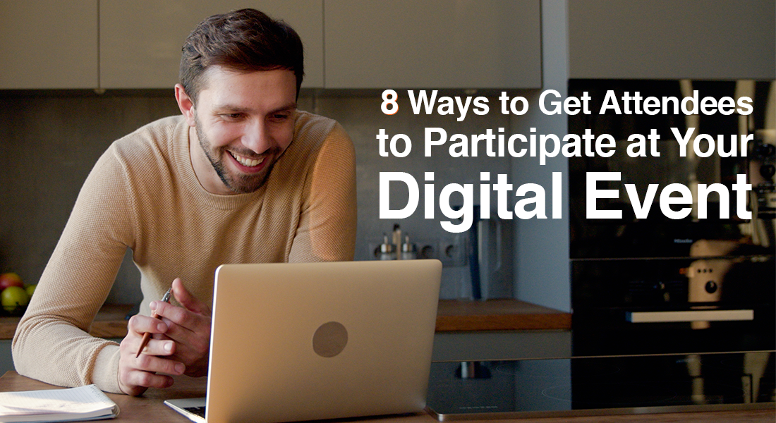 8 Ways to Get Attendees to Participate at Your Digital Event